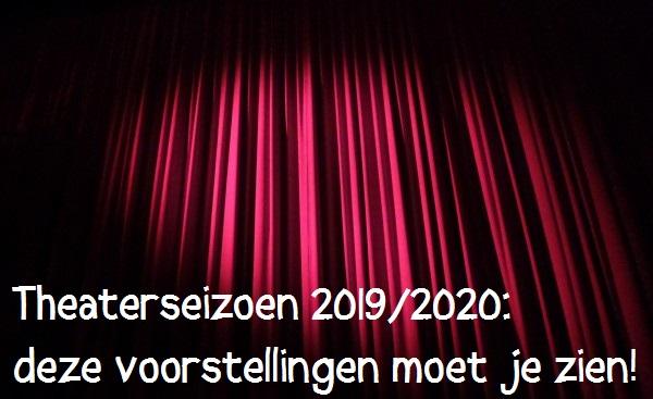 Theatertips theaterseizoen 2019/2020, leuke theatervoorstellingen, aanraders