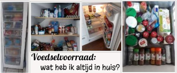 Voedselvoorraad: wat heb ik altijd in huis? Wat zit er in mijn koelkast/vriezer/voorraadkast/kruidenla?